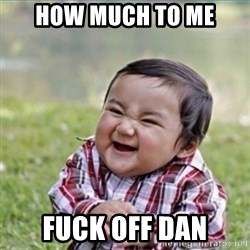 evil plan kid - how much to me  fuck off dan