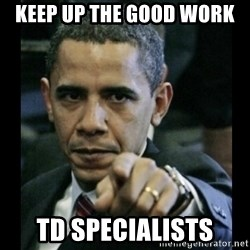 obama pointing - Keep up the good work  TD specialists