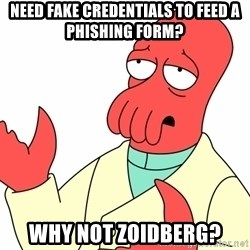 Why not zoidberg? - need fake credentials to feed a phishing form? why not zoidberg?