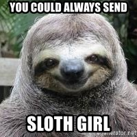 Sexual Sloth - You could always send Sloth Girl