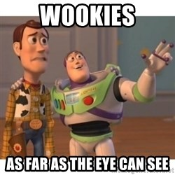 Toy story - Wookies As far as the eye can see