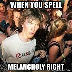 -Sudden Clarity Clarence - When you spell Melancholy right