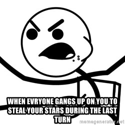 Cereal Guy Angry - when evryone gangs up on you to steal YOUR stars during the last turn