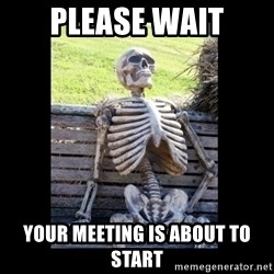 Still Waiting - Please wait Your meeting is about to start