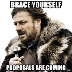 Brace yourself - BRACE YOURSELF PROPOSALS ARE COMING