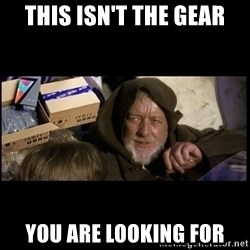 JEDI MINDTRICK - THIS ISN'T THE GEAR you are looking for