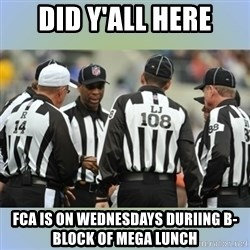 NFL Ref Meeting - Did Y'all Here FCA is on Wednesdays Duriing B-Block of Mega Lunch