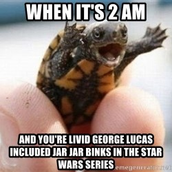 angry turtle - When it's 2 am and you're livid george lucas included jar jar binks in the star wars series