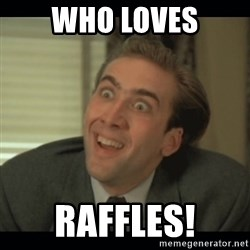 Nick Cage - Who loves raffles!
