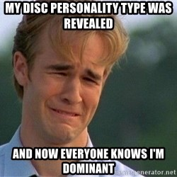 Crying Man - My dIsc personality type was revealed And now everyone knows i'm dominant