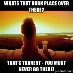 Simba - Whats that dark place over there? That's tranent - you must never go there!