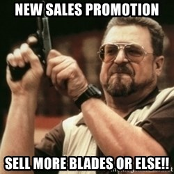 Walter Sobchak with gun - New Sales Promotion Sell more blades or else!!