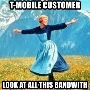 Look at all these - T-mobile Customer LOOK AT ALL THIS BANDWITH