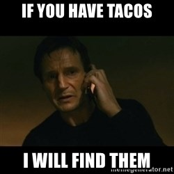 liam neeson taken - If you have tacos I will find them
