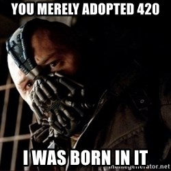 Bane Permission to Die - you merely adopted 420 i was born in it