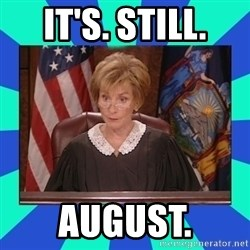 Judge Judy - It's. Still. August.