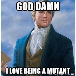 Joseph Smith - GOD DAMN I LOVE BEING A MUTANT