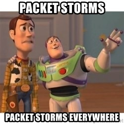 Toy story - Packet storms Packet Storms everywhere