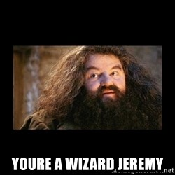 You're a Wizard Harry - Youre a wizard jeremy