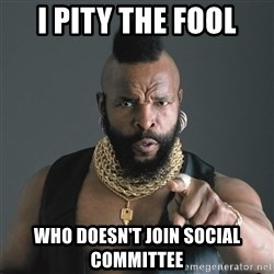 Mr T Fool - I pity the fool who doesn't join social committee