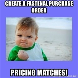 Baby fist - create a fastenal purchase order pricing matches!
