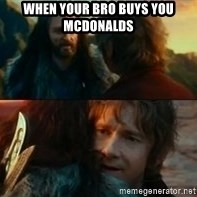 Never Have I Been So Wrong - when your bro buys you mcdonalds