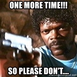 Pulp Fiction - one more time!!! so please don't....