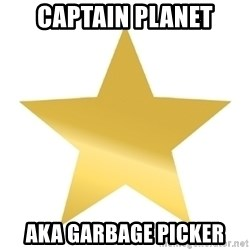 Gold Star Jimmy - CAPTAIN PLANET AKA GARBAGE PICKER