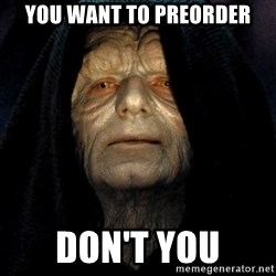 Star Wars Emperor - you want to preorder don't you