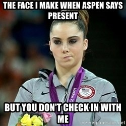 Not Impressed McKayla - The face I make when aspen says present But you don't check in with me