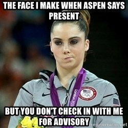 Not Impressed McKayla - The face i make when aspen says present but you don't check in with me for advisory