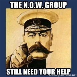 your country needs you - THE N.O.W. GROUP STILL NEED YOUR HELP