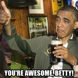 THUMBS UP OBAMA - You're Awesome, Betty!