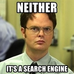 Dwight Schrute - Neither It's a search engine