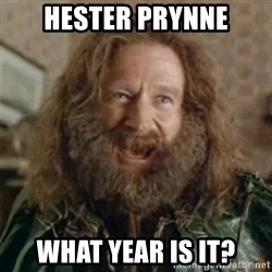 What Year - Hester PRYnne What year is it?