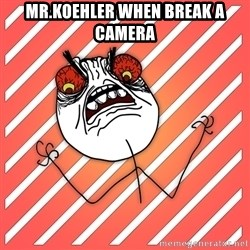 iHate - mr.koehler when break a camera