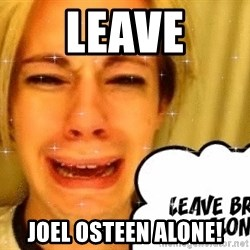 leave britney alone - Leave Joel Osteen alone!
