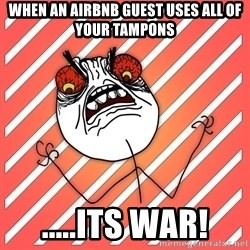 iHate - When an airbnb guest uses all of your tampons .....its war!