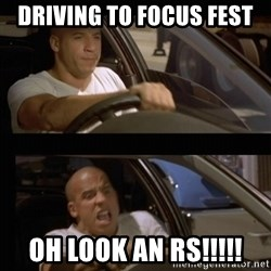 Vin Diesel Car - Driving to focus fest Oh look an RS!!!!!