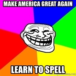 troll face1 - Make America great again Learn to spell