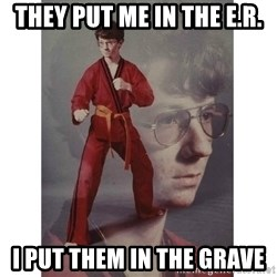 Karate Kid - They put me in the E.r. I put them in the grave