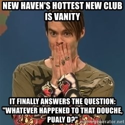 "SNL Stefon - New Haven's Hottest New Club is Vanity It finally answers the question: ""Whatever Happened to that douche, Pualy D?"""
