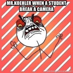 iHate - MR.KOEHLER WHEN A STUDENT BREAK A CAMERA