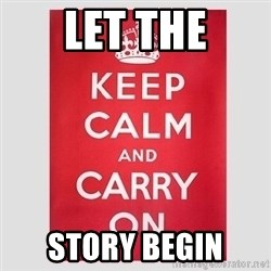 Keep Calm - let the story begin