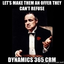 The Godfather - Let's make them an offer they can't refuse Dynamics 365 crm