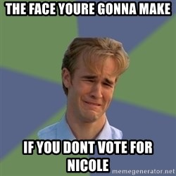 Sad Face Guy - The face YouRe GonnA Make If you dont vote for nicole