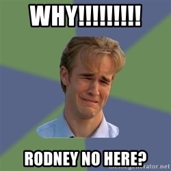 Sad Face Guy - WHY!!!!!!!!! Rodney no here?