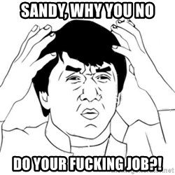 Jackie Chan face - Sandy, why you no Do your fucking job?!