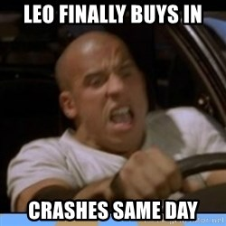 fast and furious - Leo finally buys in Crashes same day