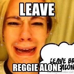 leave britney alone - Leave Reggie alone